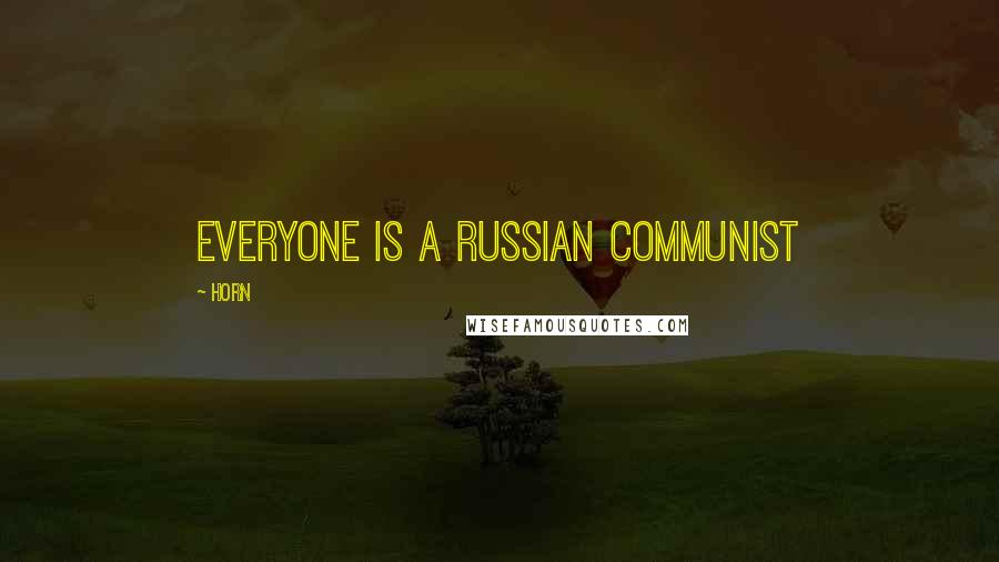 Horn quotes: everyone is a russian communist