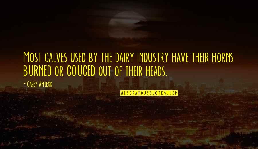 Horns Quotes By Casey Affleck: Most calves used by the dairy industry have