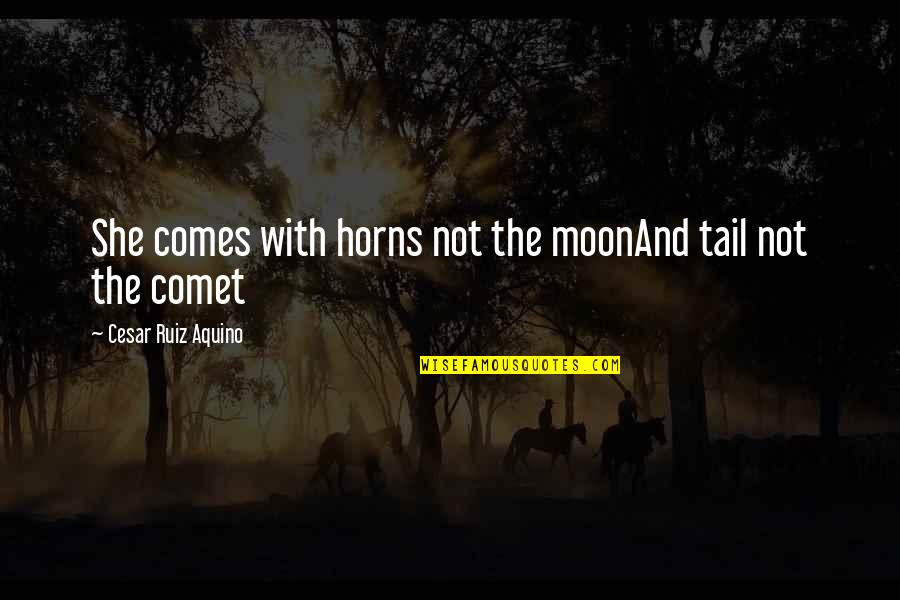 Horns Quotes By Cesar Ruiz Aquino: She comes with horns not the moonAnd tail