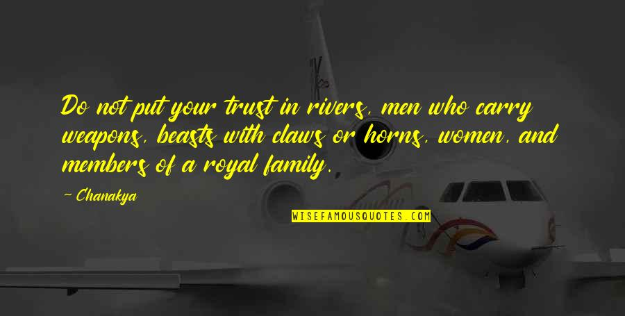 Horns Quotes By Chanakya: Do not put your trust in rivers, men