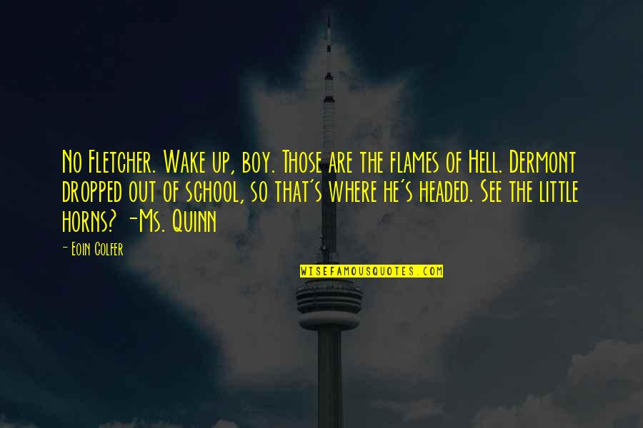 Horns Quotes By Eoin Colfer: No Fletcher. Wake up, boy. Those are the