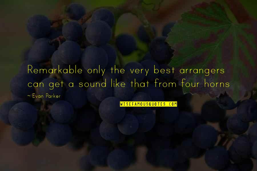 Horns Quotes By Evan Parker: Remarkable only the very best arrangers can get