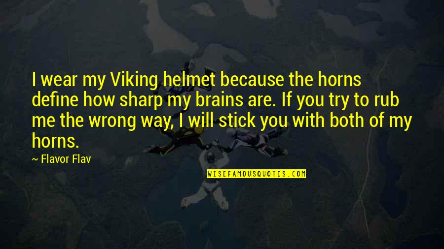 Horns Quotes By Flavor Flav: I wear my Viking helmet because the horns