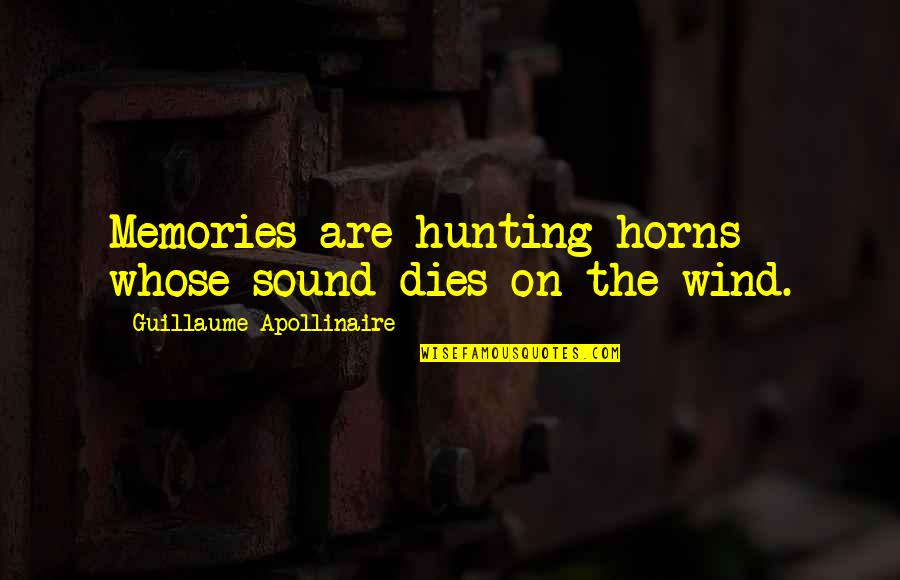 Horns Quotes By Guillaume Apollinaire: Memories are hunting horns whose sound dies on