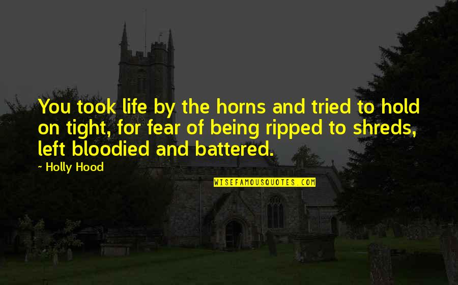 Horns Quotes By Holly Hood: You took life by the horns and tried