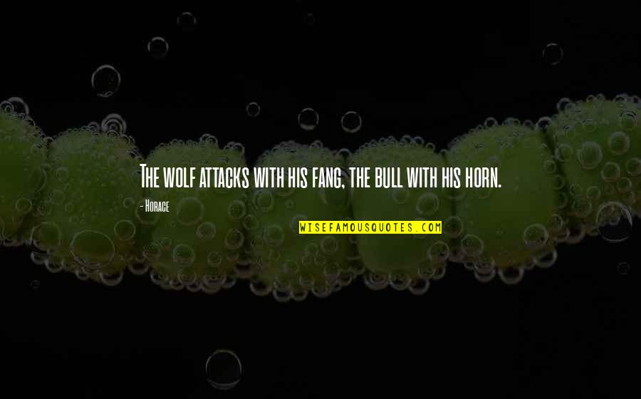 Horns Quotes By Horace: The wolf attacks with his fang, the bull