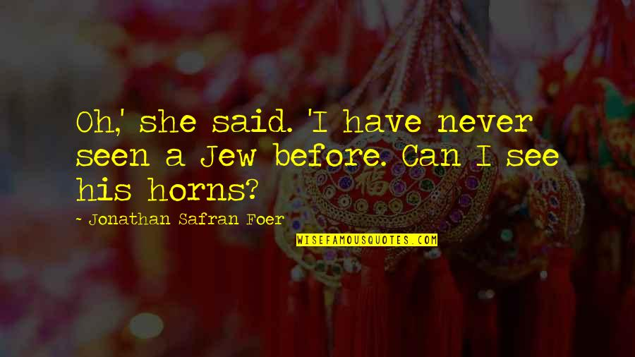Horns Quotes By Jonathan Safran Foer: Oh,' she said. 'I have never seen a