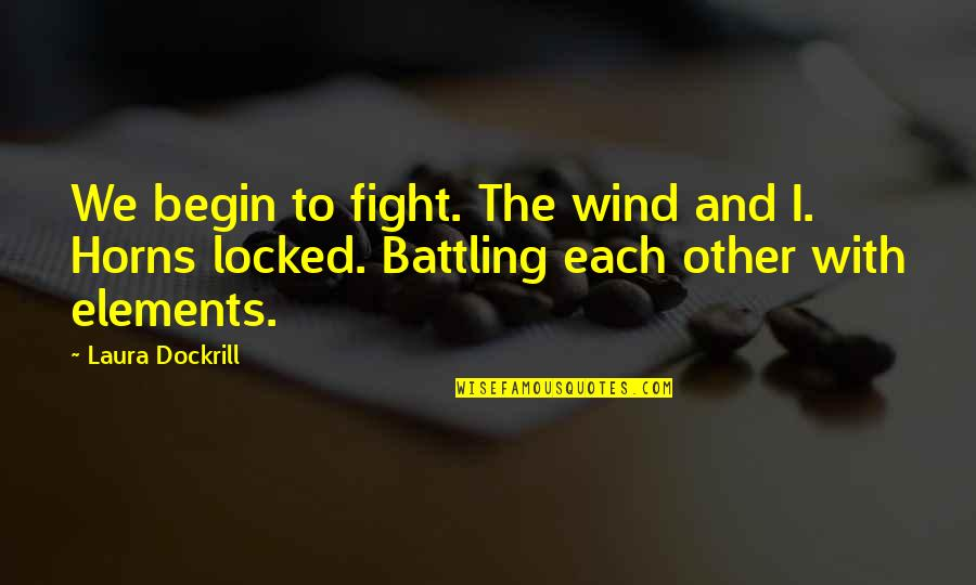 Horns Quotes By Laura Dockrill: We begin to fight. The wind and I.