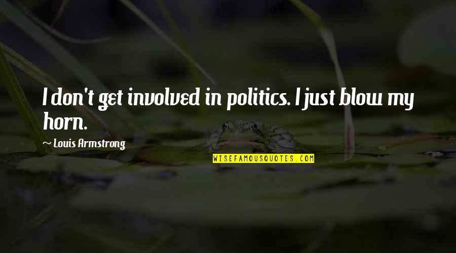 Horns Quotes By Louis Armstrong: I don't get involved in politics. I just