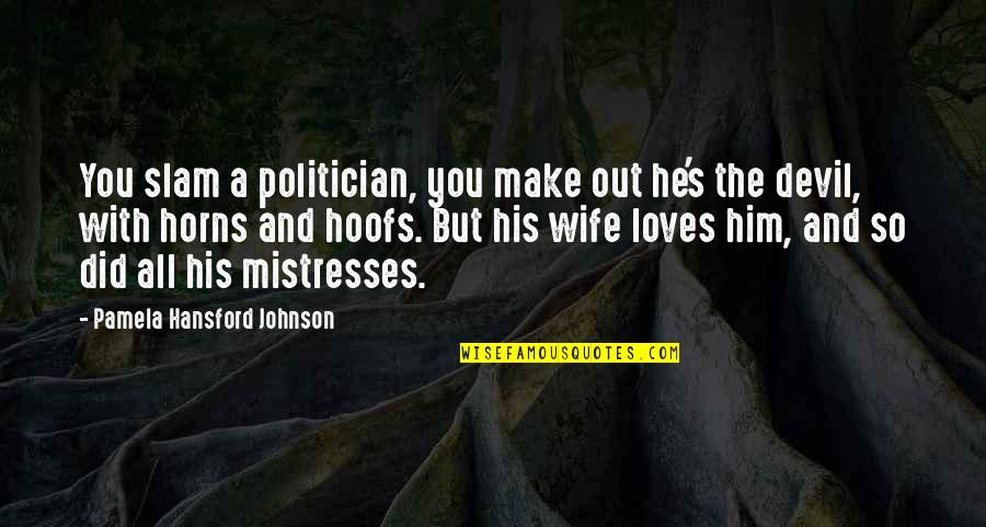 Horns Quotes By Pamela Hansford Johnson: You slam a politician, you make out he's