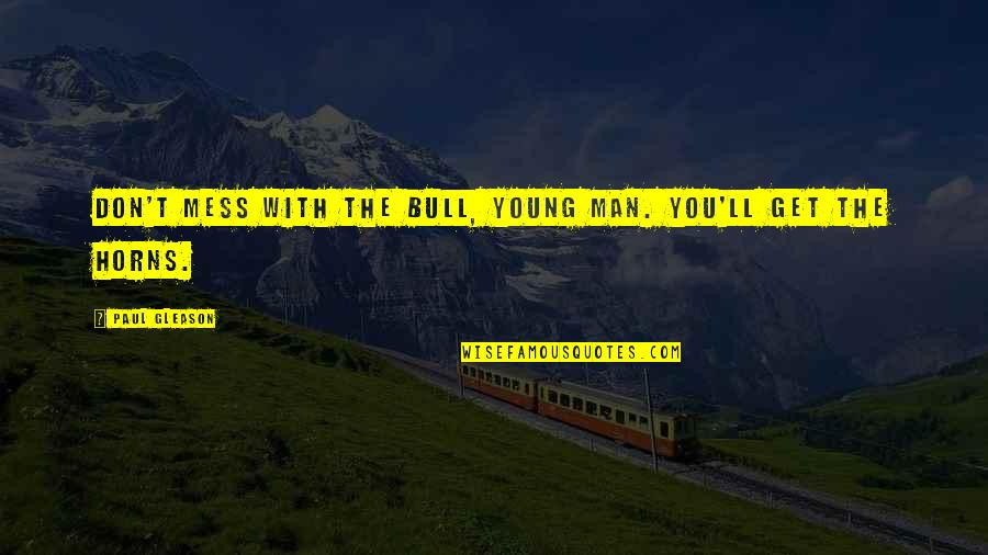 Horns Quotes By Paul Gleason: Don't mess with the bull, young man. You'll
