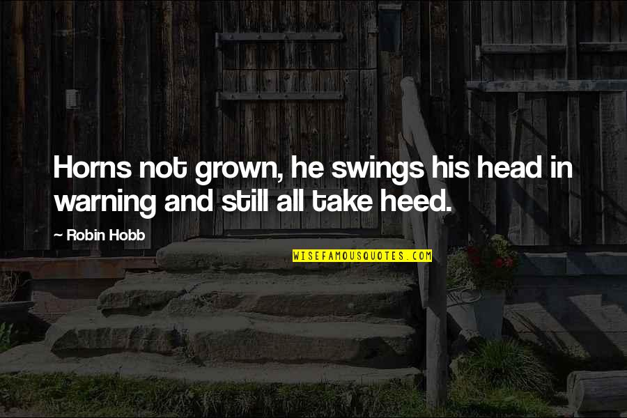 Horns Quotes By Robin Hobb: Horns not grown, he swings his head in