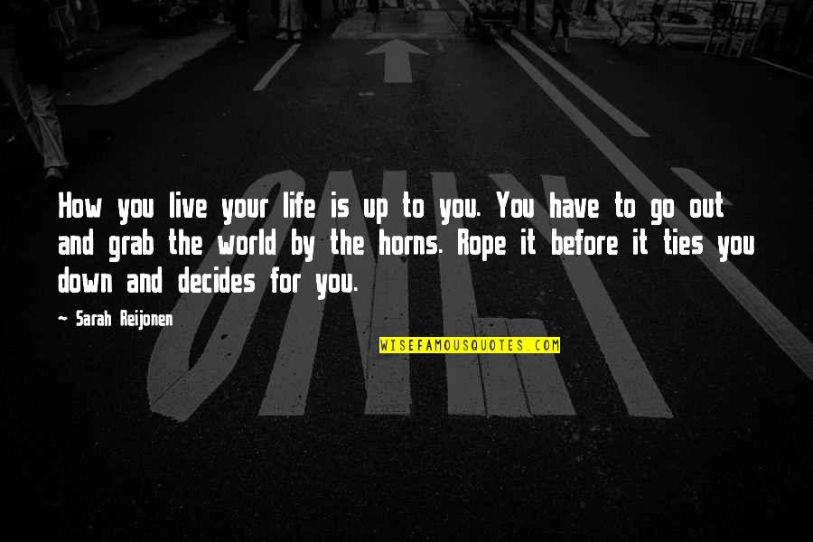 Horns Quotes By Sarah Reijonen: How you live your life is up to