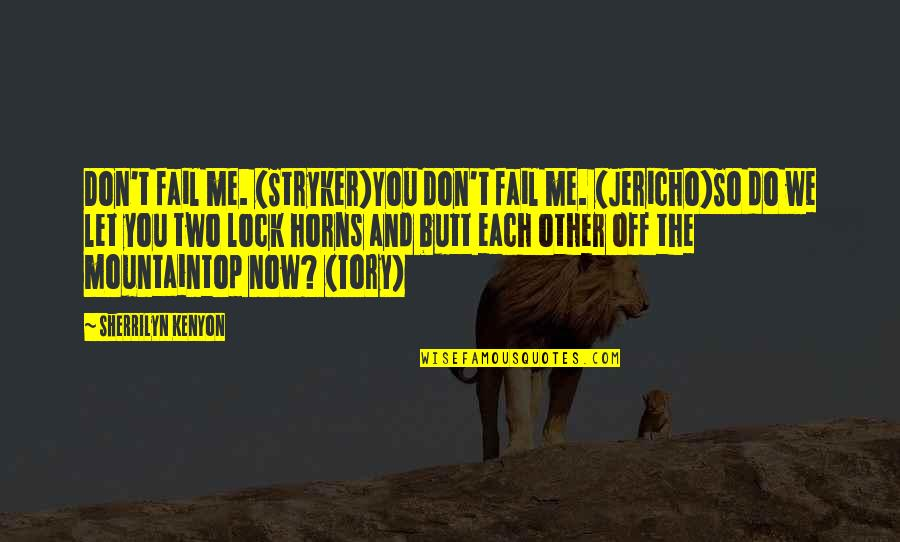 Horns Quotes By Sherrilyn Kenyon: Don't fail me. (Stryker)You don't fail me. (Jericho)So