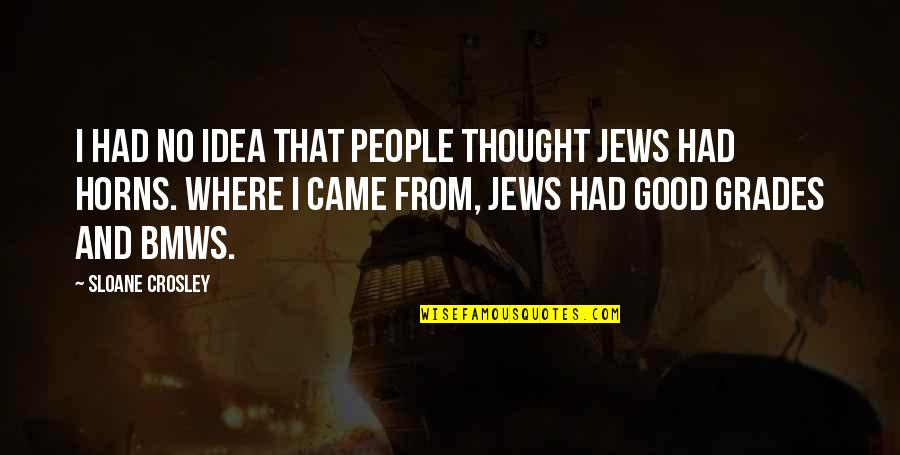 Horns Quotes By Sloane Crosley: I had no idea that people thought Jews