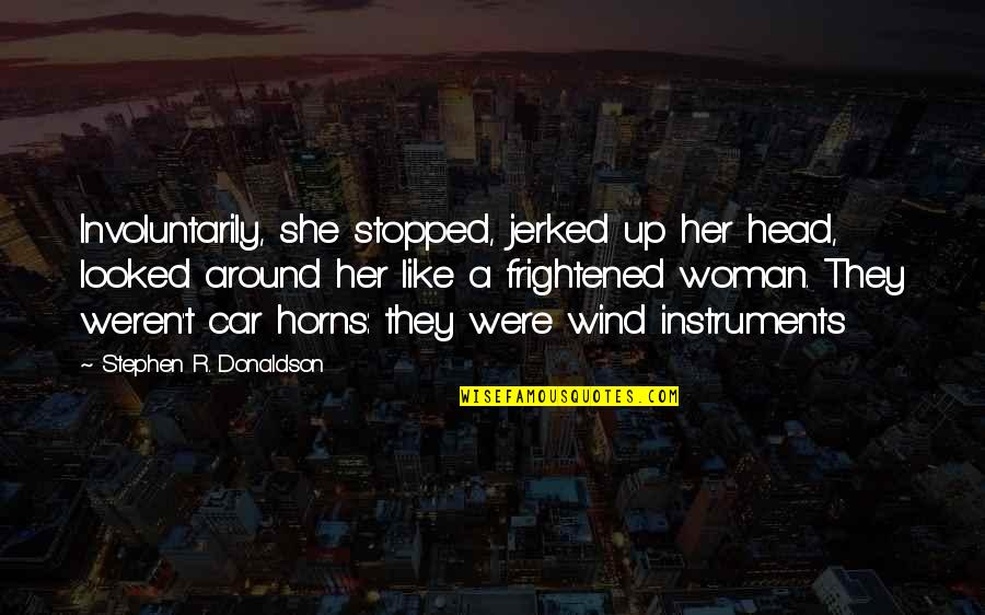 Horns Quotes By Stephen R. Donaldson: Involuntarily, she stopped, jerked up her head, looked