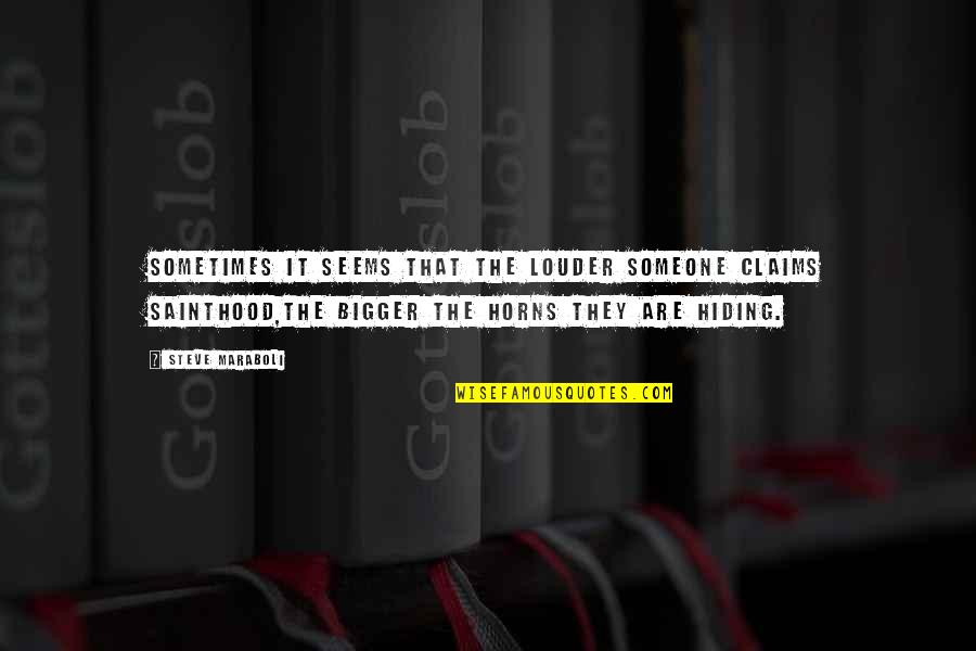 Horns Quotes By Steve Maraboli: Sometimes it seems that the louder someone claims