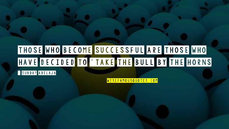 Horns Quotes By Sunday Adelaja: Those who become successful are those who have