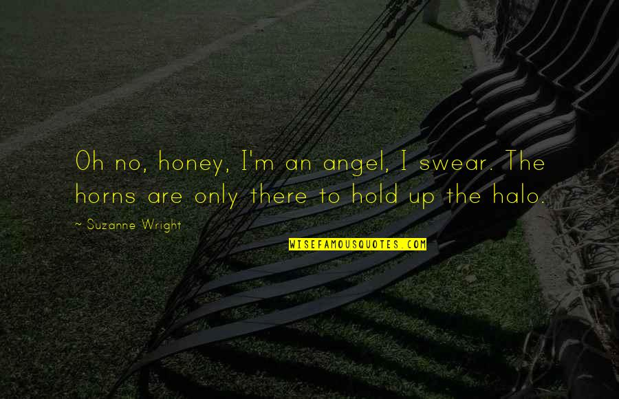 Horns Quotes By Suzanne Wright: Oh no, honey, I'm an angel, I swear.