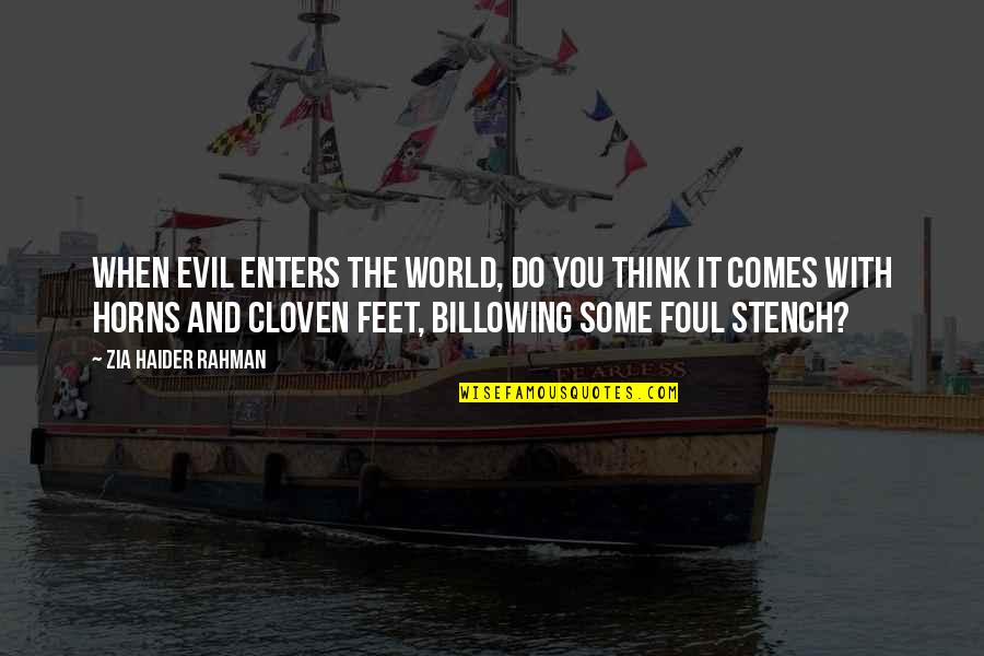 Horns Quotes By Zia Haider Rahman: When evil enters the world, do you think