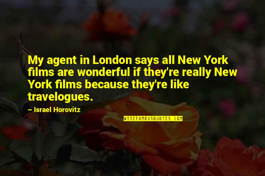 Horovitz Quotes By Israel Horovitz: My agent in London says all New York