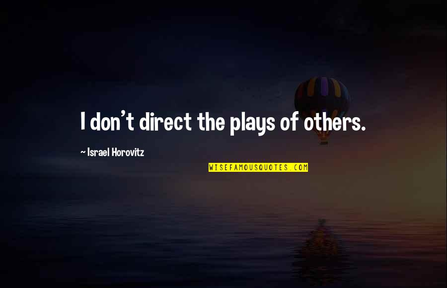 Horovitz Quotes By Israel Horovitz: I don't direct the plays of others.