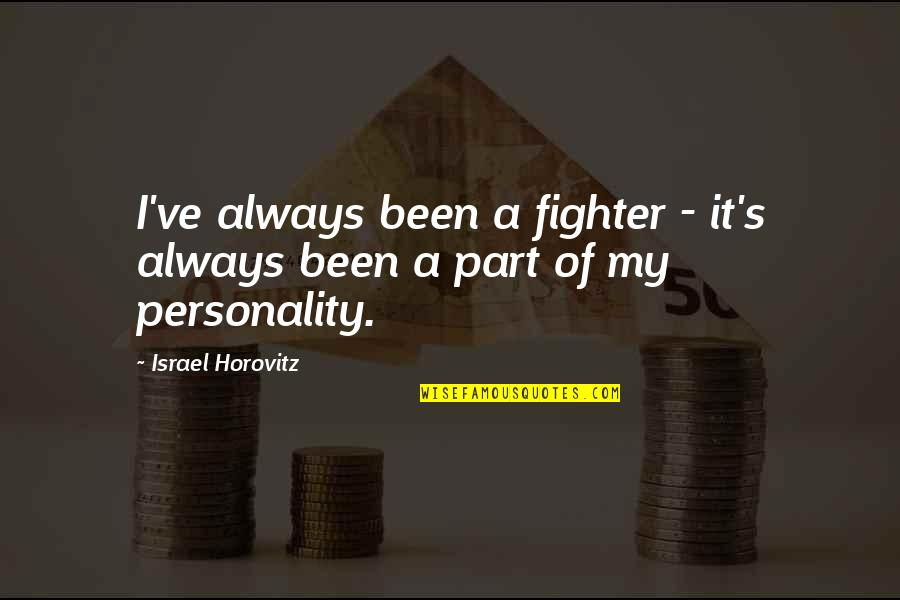 Horovitz Quotes By Israel Horovitz: I've always been a fighter - it's always