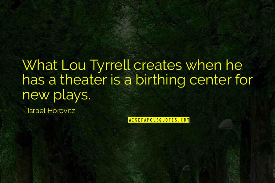 Horovitz Quotes By Israel Horovitz: What Lou Tyrrell creates when he has a