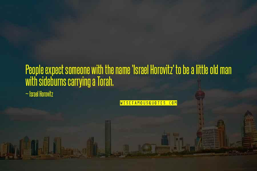 Horovitz Quotes By Israel Horovitz: People expect someone with the name 'Israel Horovitz'