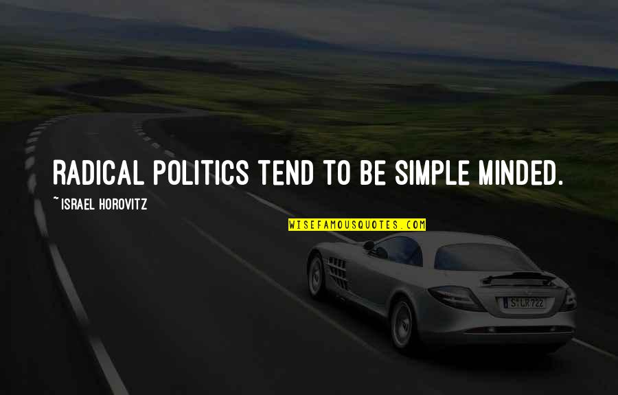 Horovitz Quotes By Israel Horovitz: Radical politics tend to be simple minded.