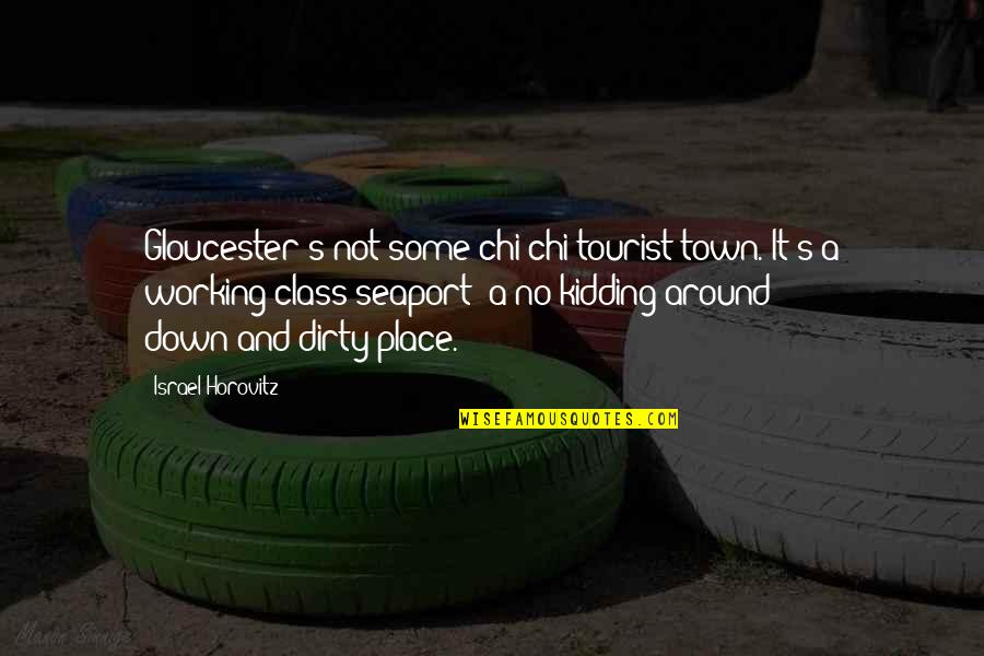 Horovitz Quotes By Israel Horovitz: Gloucester's not some chi-chi tourist town. It's a