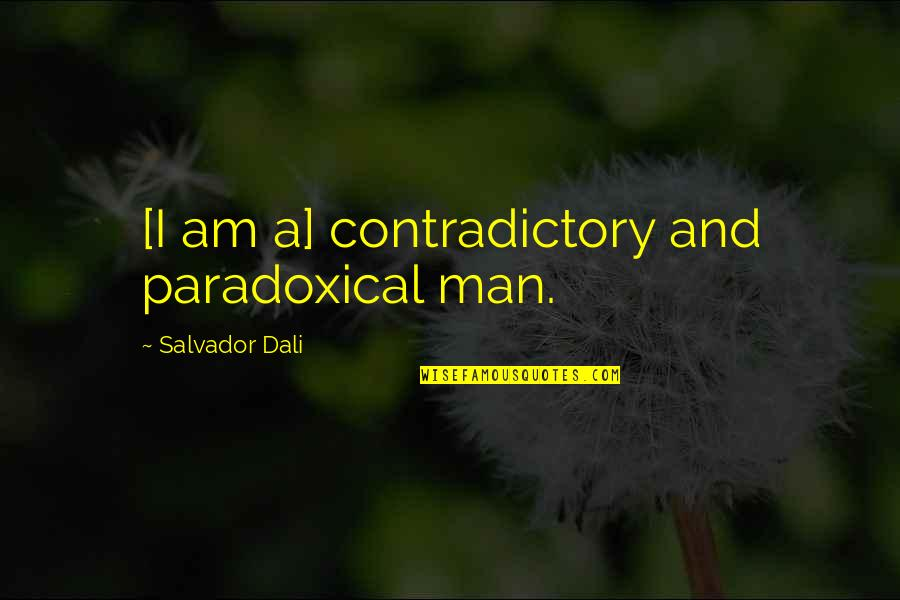 Horovitz Quotes By Salvador Dali: [I am a] contradictory and paradoxical man.