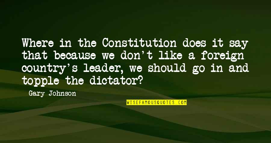 Horrible Fathers Quotes By Gary Johnson: Where in the Constitution does it say that