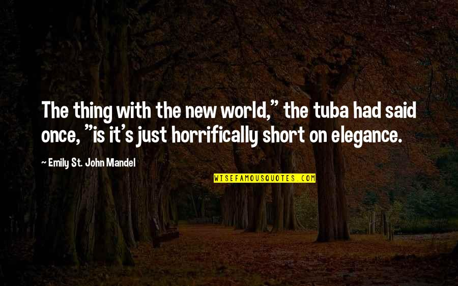 """Horrifically Quotes By Emily St. John Mandel: The thing with the new world,"""" the tuba"""