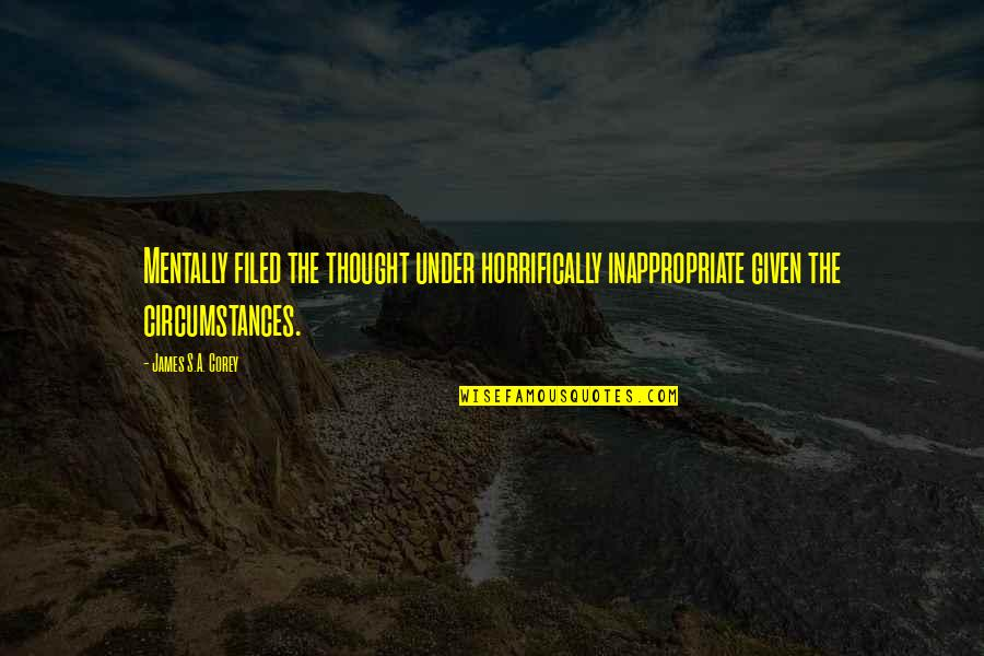 Horrifically Quotes By James S.A. Corey: Mentally filed the thought under horrifically inappropriate given