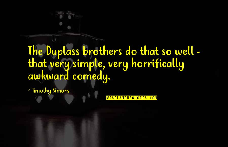 Horrifically Quotes By Timothy Simons: The Duplass brothers do that so well -