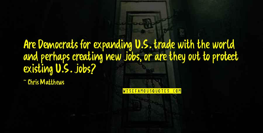 Horror And Beauty Quotes By Chris Matthews: Are Democrats for expanding U.S. trade with the