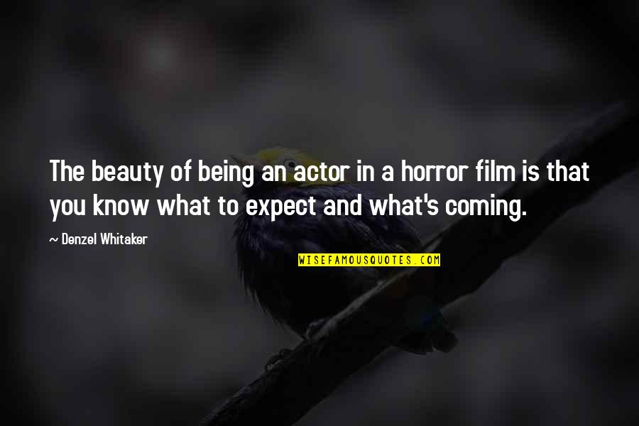 Horror And Beauty Quotes By Denzel Whitaker: The beauty of being an actor in a