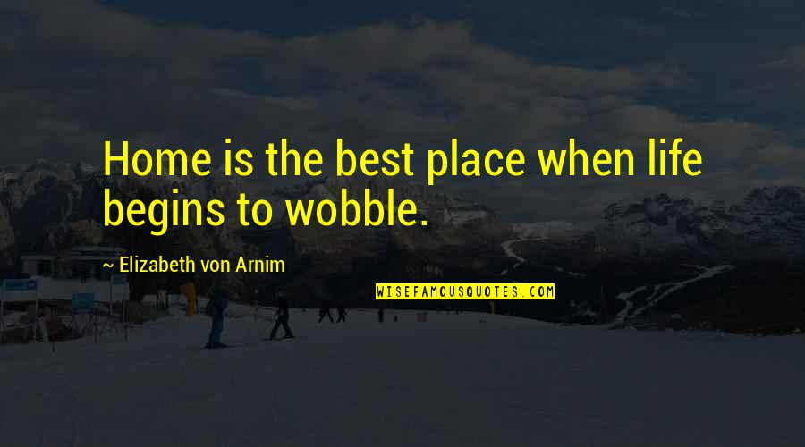 Horror And Beauty Quotes By Elizabeth Von Arnim: Home is the best place when life begins