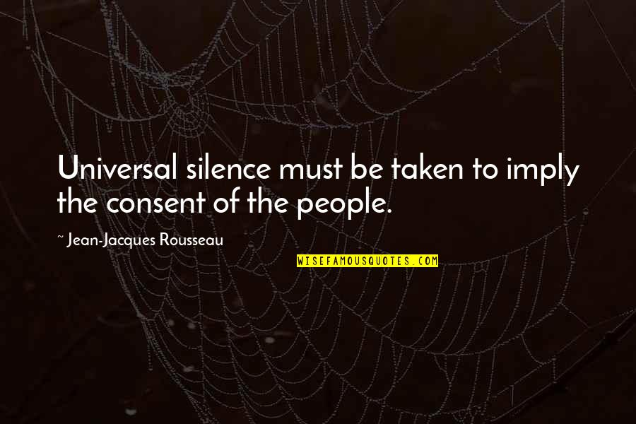 Horror And Beauty Quotes By Jean-Jacques Rousseau: Universal silence must be taken to imply the