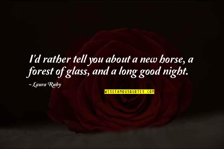Horror And Beauty Quotes By Laura Ruby: I'd rather tell you about a new horse,