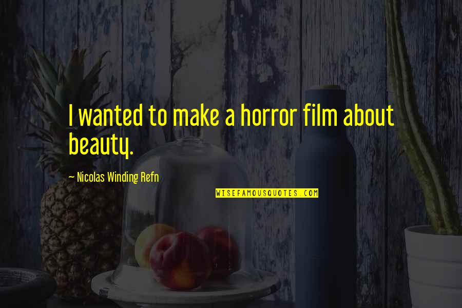 Horror And Beauty Quotes By Nicolas Winding Refn: I wanted to make a horror film about