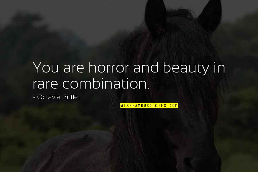 Horror And Beauty Quotes By Octavia Butler: You are horror and beauty in rare combination.