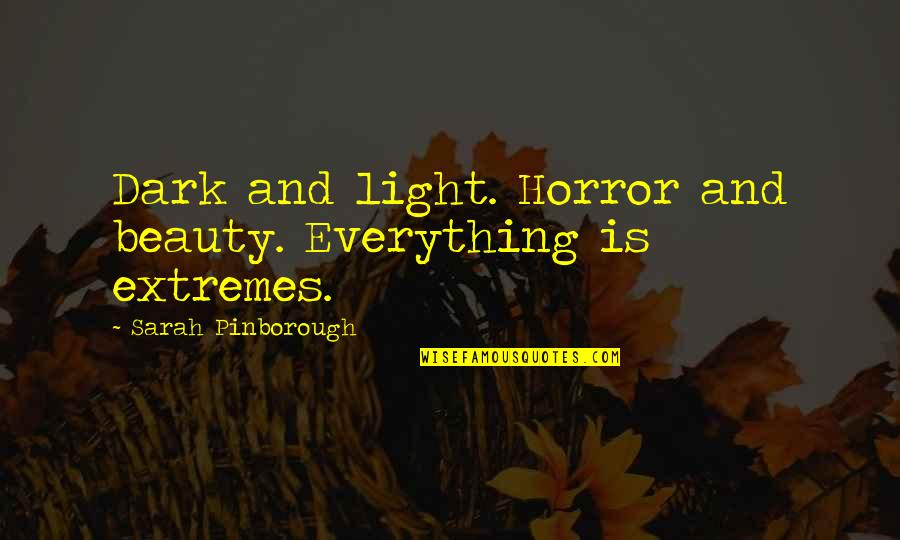 Horror And Beauty Quotes By Sarah Pinborough: Dark and light. Horror and beauty. Everything is