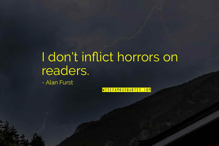 Horrors Quotes By Alan Furst: I don't inflict horrors on readers.