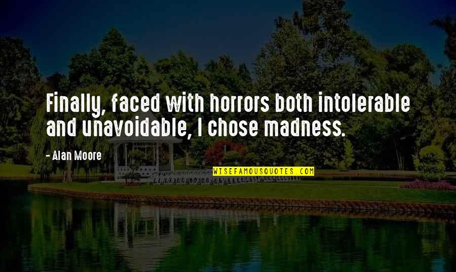 Horrors Quotes By Alan Moore: Finally, faced with horrors both intolerable and unavoidable,