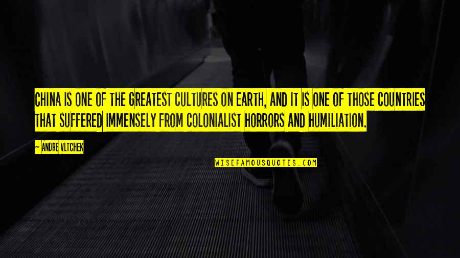 Horrors Quotes By Andre Vltchek: China is one of the greatest cultures on