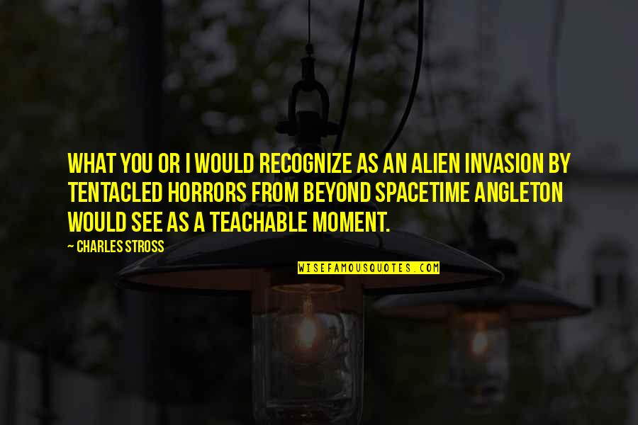 Horrors Quotes By Charles Stross: What you or I would recognize as an