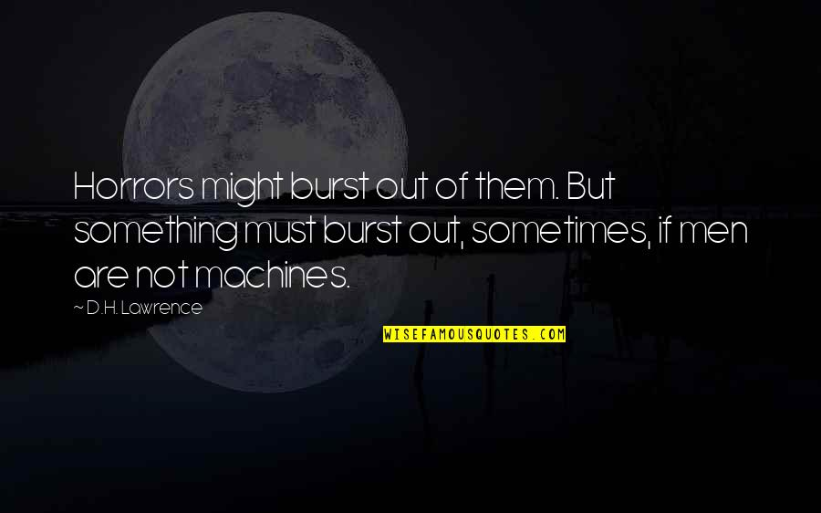 Horrors Quotes By D.H. Lawrence: Horrors might burst out of them. But something