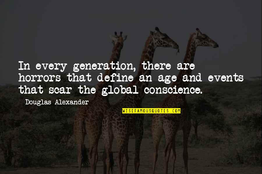 Horrors Quotes By Douglas Alexander: In every generation, there are horrors that define